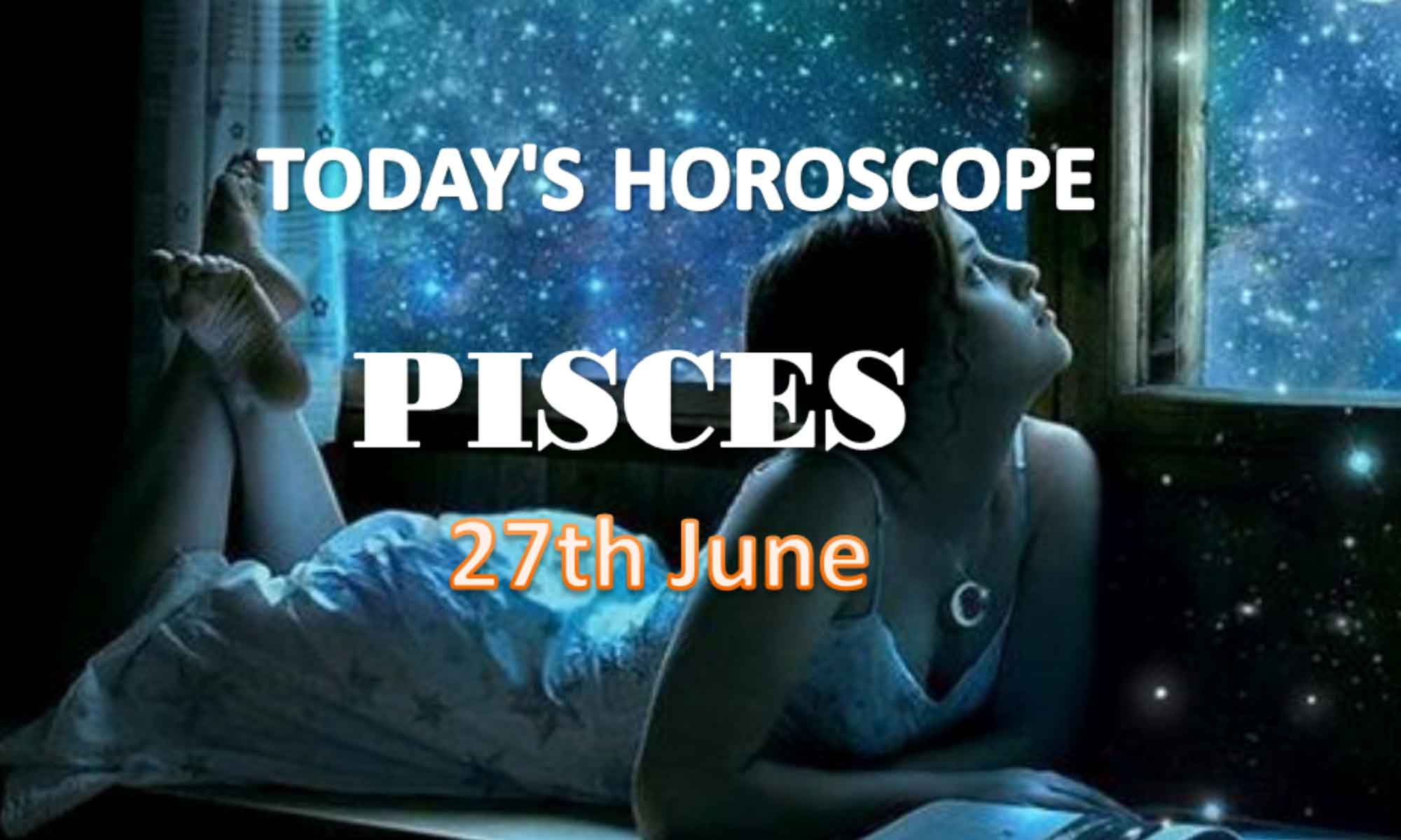 pisces daily horoscope for today sunday june 27th 2021