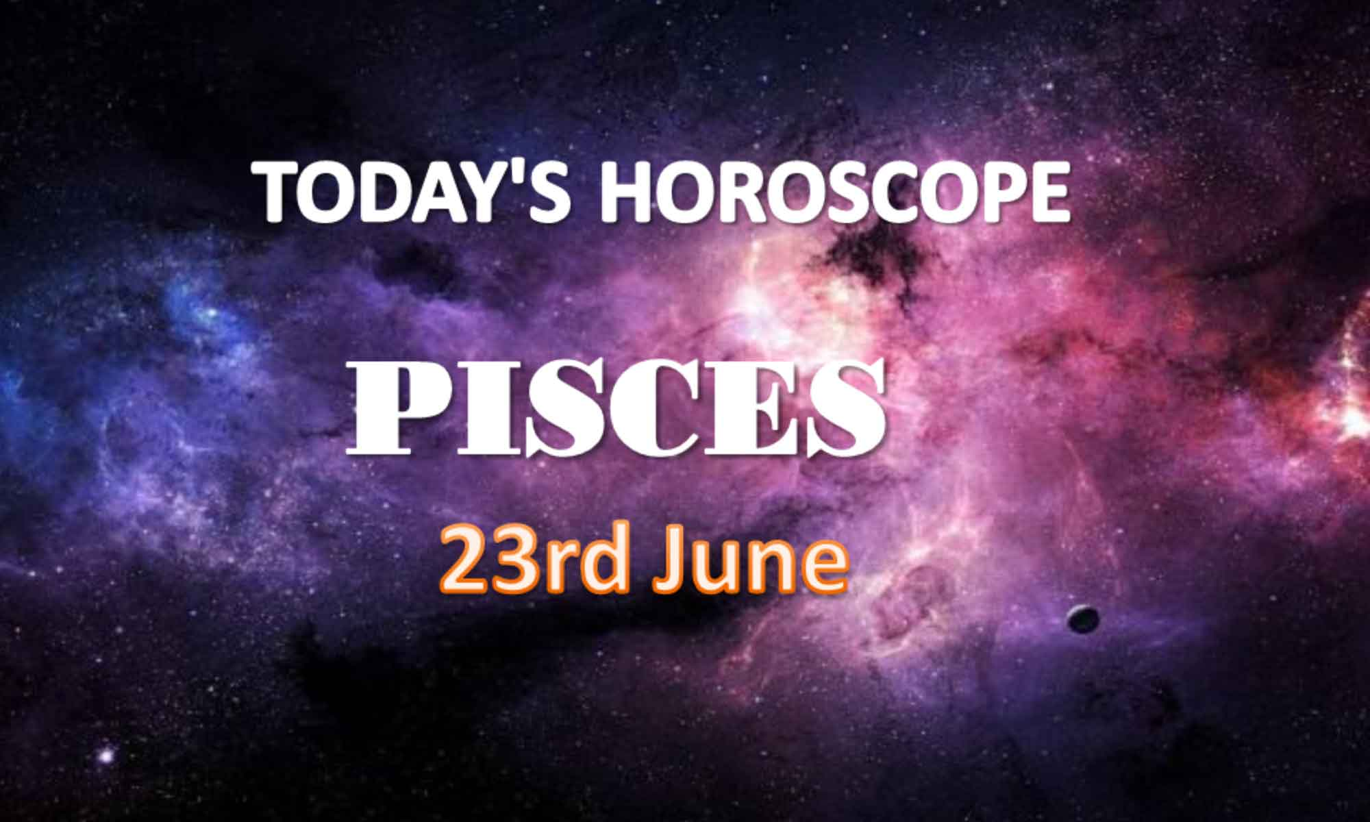 pisces daily horoscope for today wednesday june 23rd 2021