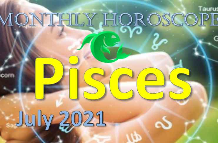 pisces monthly horoscope for july 2021