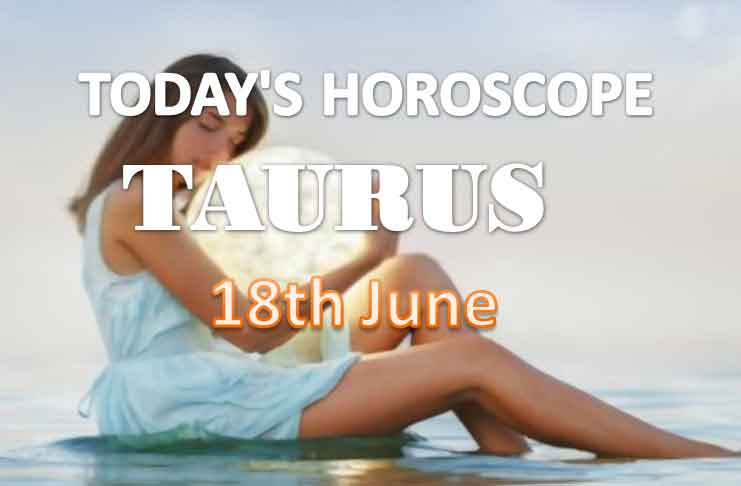 taurus daily horoscope for today friday june 18th 2021