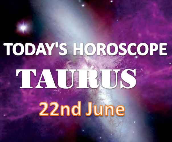 taurus daily horoscope for today tuesday june 22nd 2021