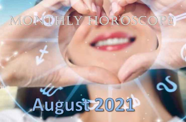 monthly horoscope for august 2021