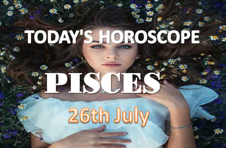 pisces daily horoscope for today monday july 26th 2021