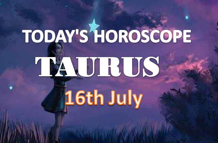 taurus daily horoscope for today friday july 16th 2021