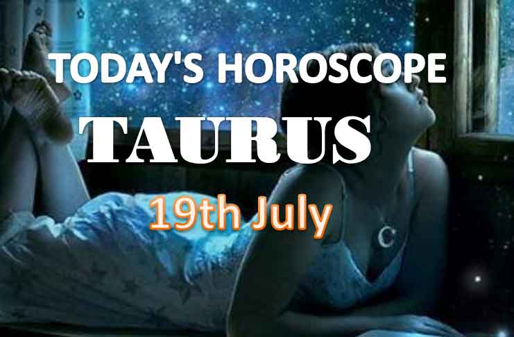 taurus daily horoscope for today monday july 19th 2021