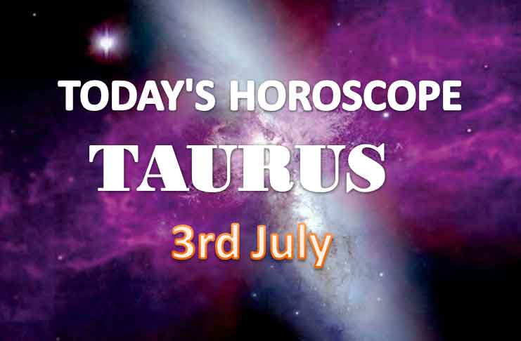taurus daily horoscope for today saturday july 3rd 2021