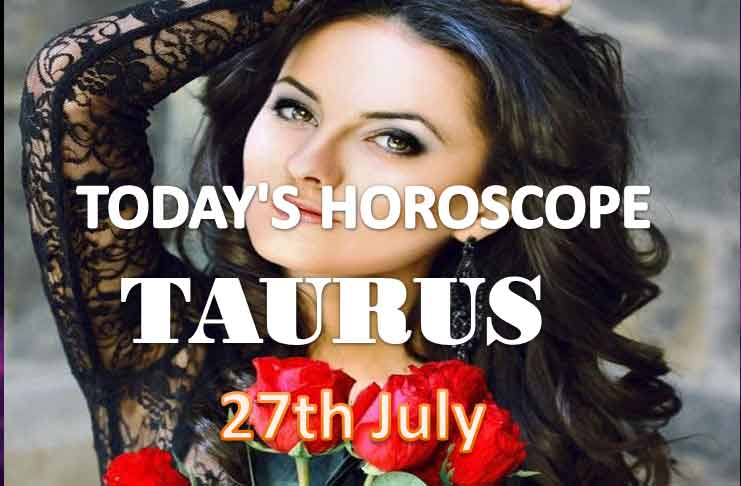 taurus daily horoscope for today tuesday july 27th 2021