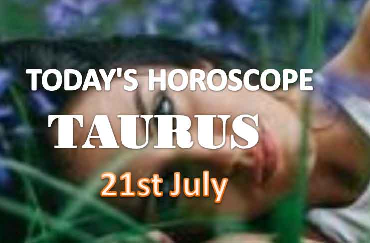 taurus daily horoscope for today wednesday july 21st 2021