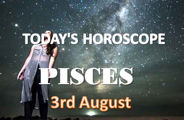 pisces daily horoscope for today tuesday august 3rd 2021