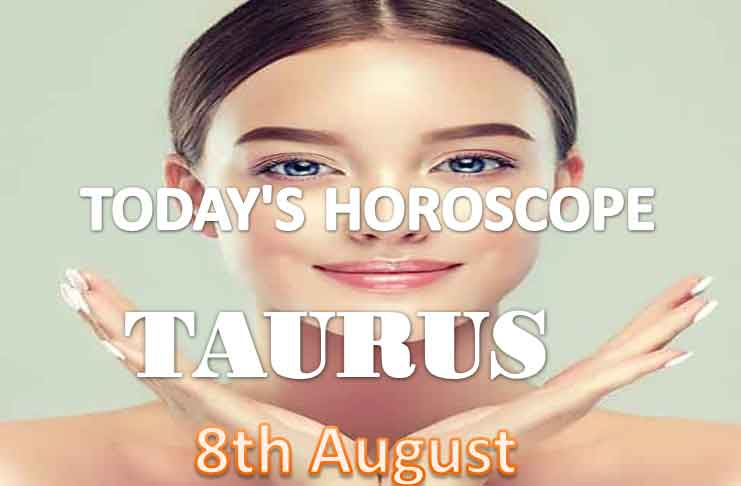 taurus daily horoscope for today sunday august 8th 2021