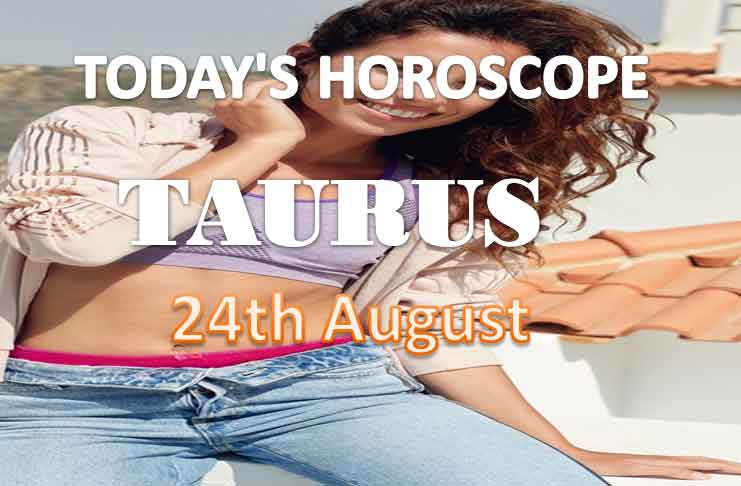 taurus daily horoscope for today tuesday august 24th 2021