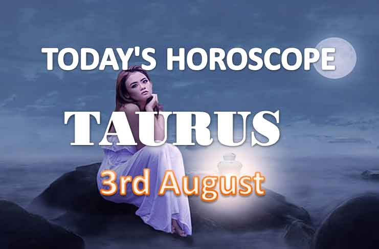 taurus daily horoscope for today wednesday august 4th 2021